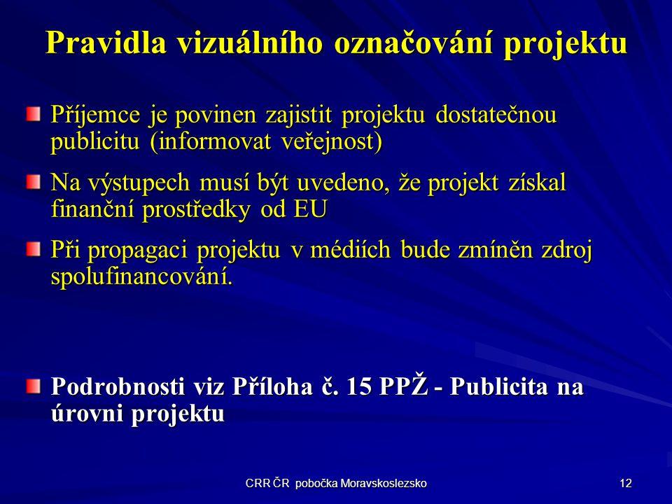 CRR ČR pobočka Moravskoslezsko 12 Pravidla vizuálního označování projektu Příjemce je povinen zajistit projektu dostatečnou publicitu (informovat veře