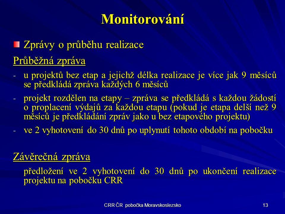 CRR ČR pobočka Moravskoslezsko 13 Monitorování Zprávy o průběhu realizace Průběžná zpráva - u projektů bez etap a jejichž délka realizace je více jak