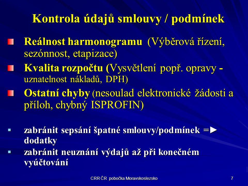 CRR ČR pobočka Moravskoslezsko 7 Kontrola údajů smlouvy / podmínek Reálnost harmonogramu (Výběrová řízení, sezónnost, etapizace) Kvalita rozpočtu (Vys
