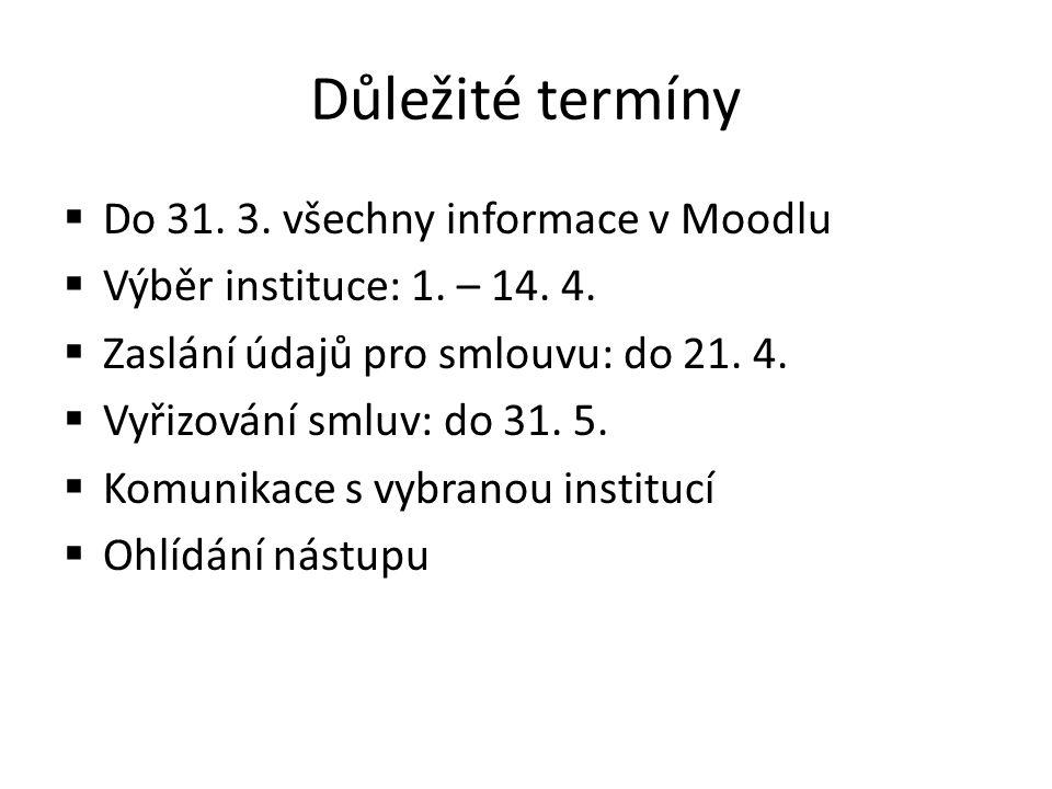 Důležité termíny  Do 31. 3. všechny informace v Moodlu  Výběr instituce: 1.