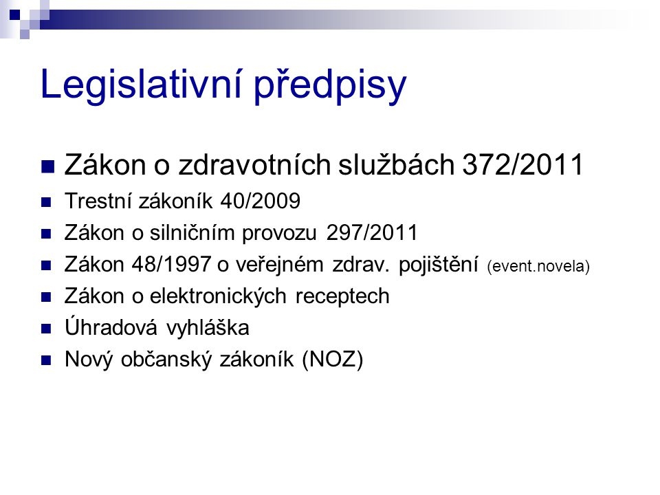 Legislativní předpisy Zákon o zdravotních službách 372/2011 Trestní zákoník 40/2009 Zákon o silničním provozu 297/2011 Zákon 48/1997 o veřejném zdrav.