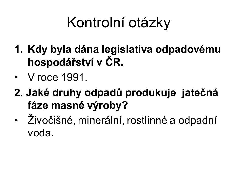 Kontrolní otázky 1.Kdy byla dána legislativa odpadovému hospodářství v ČR.