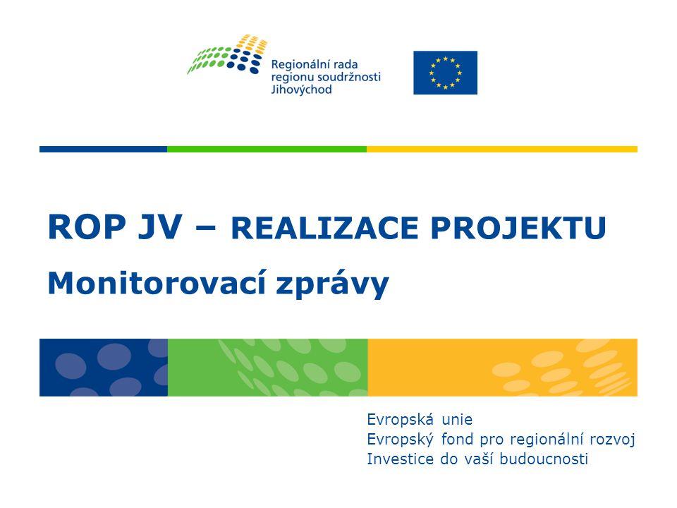 ROP JV – REALIZACE PROJEKTU Monitorovací zprávy Evropská unie Evropský fond pro regionální rozvoj Investice do vaší budoucnosti