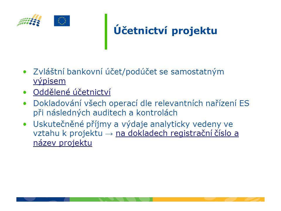 Účetnictví projektu Zvláštní bankovní účet/podúčet se samostatným výpisem výpisem Oddělené účetnictví Dokladování všech operací dle relevantních nařízení ES při následných auditech a kontrolách Uskutečněné příjmy a výdaje analyticky vedeny ve vztahu k projektu → na dokladech registrační číslo a název projektuna dokladech registrační číslo a název projektu