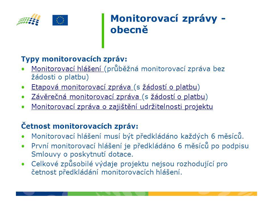 Monitorovací zprávy - obecně Typy monitorovacích zpráv: Monitorovací hlášení (průběžná monitorovací zpráva bez žádosti o platbu)Monitorovací hlášení Etapová monitorovací zpráva (s žádostí o platbu)Etapová monitorovací zpráva žádostí o platbu Závěrečná monitorovací zpráva (s žádostí o platbu)Závěrečná monitorovací zpráva žádostí o platbu Monitorovací zpráva o zajištění udržitelnosti projektu Četnost monitorovacích zpráv: Monitorovací hlášení musí být předkládáno každých 6 měsíců.