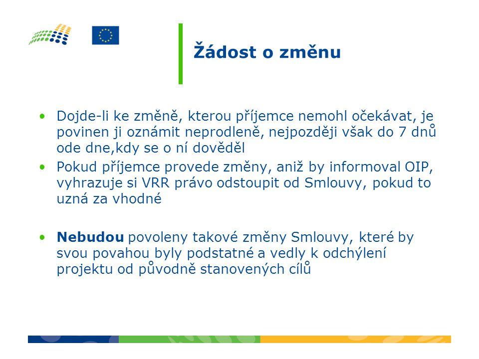 Žádost o změnu Dojde-li ke změně, kterou příjemce nemohl očekávat, je povinen ji oznámit neprodleně, nejpozději však do 7 dnů ode dne,kdy se o ní dověděl Pokud příjemce provede změny, aniž by informoval OIP, vyhrazuje si VRR právo odstoupit od Smlouvy, pokud to uzná za vhodné Nebudou povoleny takové změny Smlouvy, které by svou povahou byly podstatné a vedly k odchýlení projektu od původně stanovených cílů