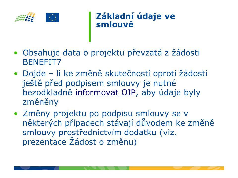 Základní údaje ve smlouvě Obsahuje data o projektu převzatá z žádosti BENEFIT7 Dojde – li ke změně skutečností oproti žádosti ještě před podpisem smlouvy je nutné bezodkladně informovat OIP, aby údaje byly změněnyinformovat OIP Změny projektu po podpisu smlouvy se v některých případech stávají důvodem ke změně smlouvy prostřednictvím dodatku (viz.