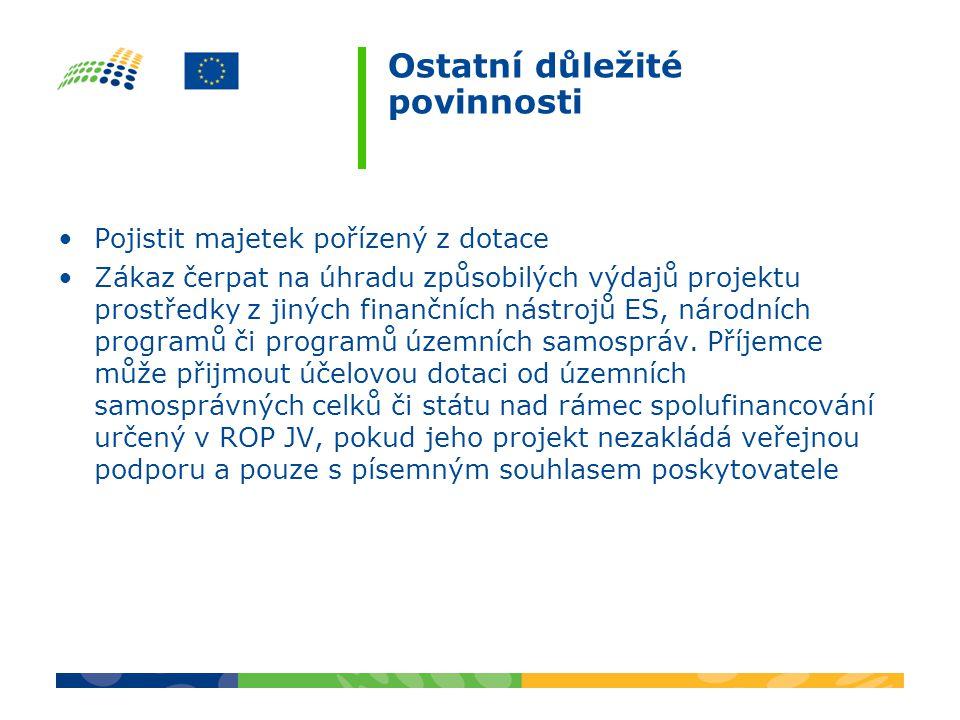 Ostatní důležité povinnosti Pojistit majetek pořízený z dotace Zákaz čerpat na úhradu způsobilých výdajů projektu prostředky z jiných finančních nástrojů ES, národních programů či programů územních samospráv.