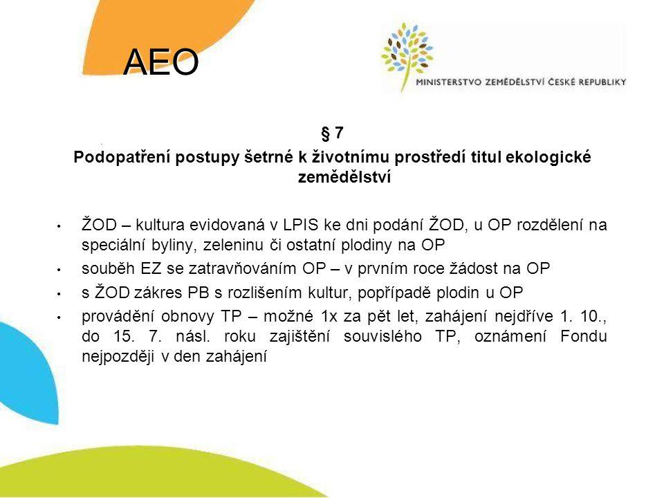 AEO § 7 Podopatření postupy šetrné k životnímu prostředí titul ekologické zemědělství ŽOD – kultura evidovaná v LPIS ke dni podání ŽOD, u OP rozdělení