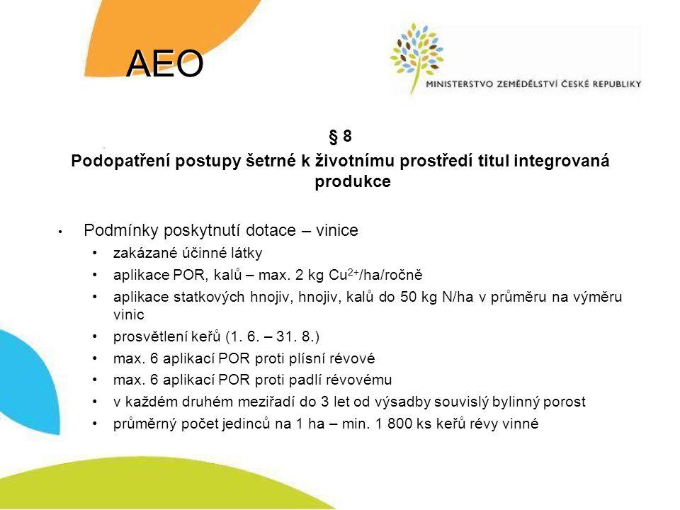 AEO § 8 Podopatření postupy šetrné k životnímu prostředí titul integrovaná produkce Podmínky poskytnutí dotace – vinice zakázané účinné látky aplikace POR, kalů – max.