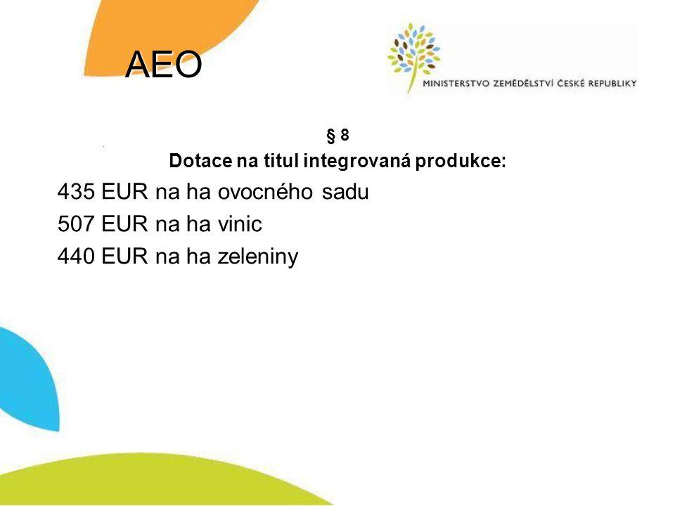 AEO § 8 Dotace na titul integrovaná produkce: 435 EUR na ha ovocného sadu 507 EUR na ha vinic 440 EUR na ha zeleniny