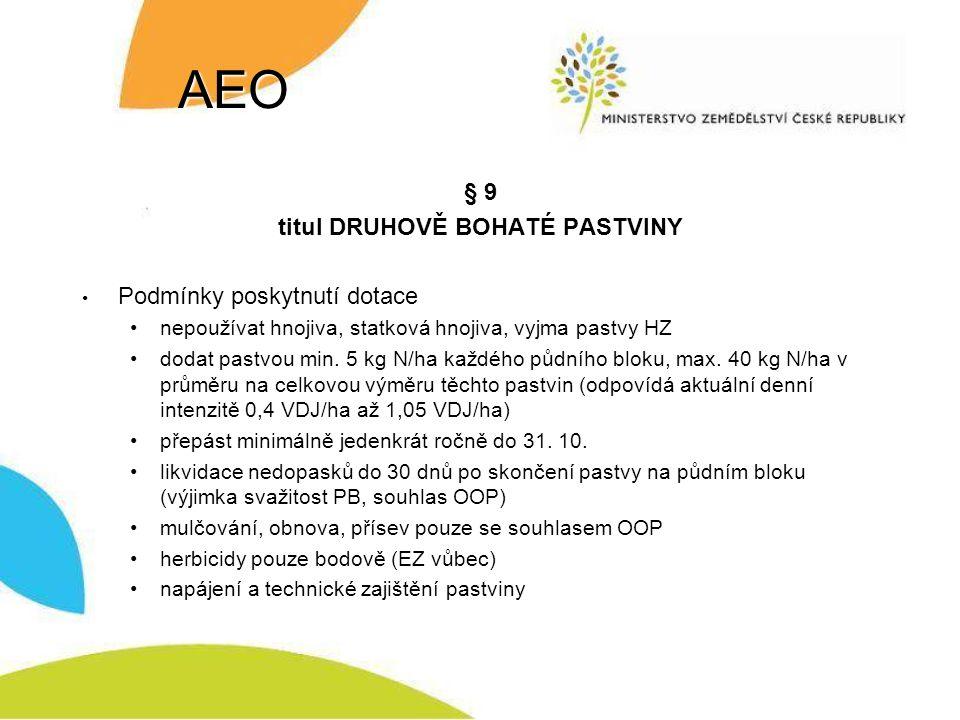 AEO § 9 titul DRUHOVĚ BOHATÉ PASTVINY Podmínky poskytnutí dotace nepoužívat hnojiva, statková hnojiva, vyjma pastvy HZ dodat pastvou min. 5 kg N/ha ka