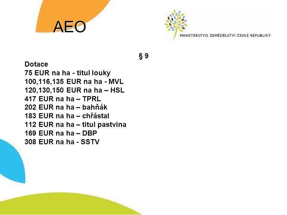 AEO § 9 Dotace 75 EUR na ha - titul louky 100,116,135 EUR na ha - MVL 120,130,150 EUR na ha – HSL 417 EUR na ha – TPRL 202 EUR na ha – bahňák 183 EUR na ha – chřástal 112 EUR na ha – titul pastvina 169 EUR na ha – DBP 308 EUR na ha - SSTV