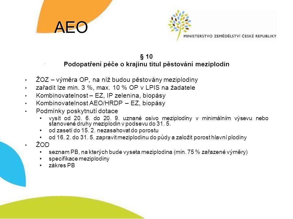 AEO § 10 Podopatření péče o krajinu titul pěstování meziplodin ŽOZ – výměra OP, na níž budou pěstovány meziplodiny zařadit lze min. 3 %, max. 10 % OP