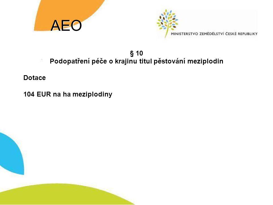AEO § 10 Podopatření péče o krajinu titul pěstování meziplodin Dotace 104 EUR na ha meziplodiny