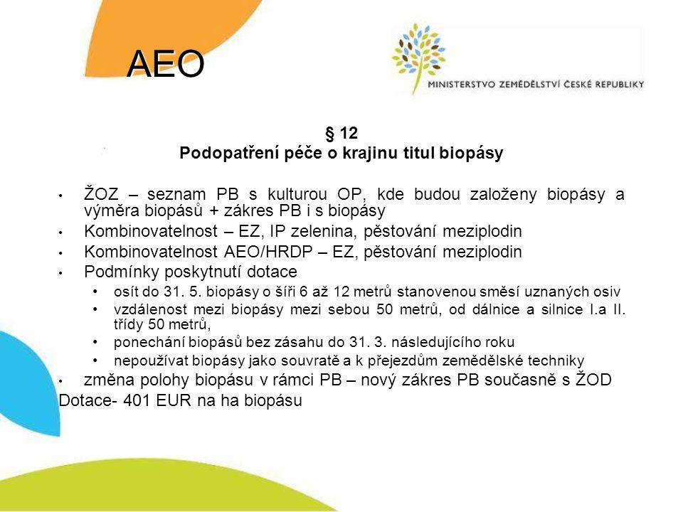 AEO § 12 Podopatření péče o krajinu titul biopásy ŽOZ – seznam PB s kulturou OP, kde budou založeny biopásy a výměra biopásů + zákres PB i s biopásy Kombinovatelnost – EZ, IP zelenina, pěstování meziplodin Kombinovatelnost AEO/HRDP – EZ, pěstování meziplodin Podmínky poskytnutí dotace osít do 31.