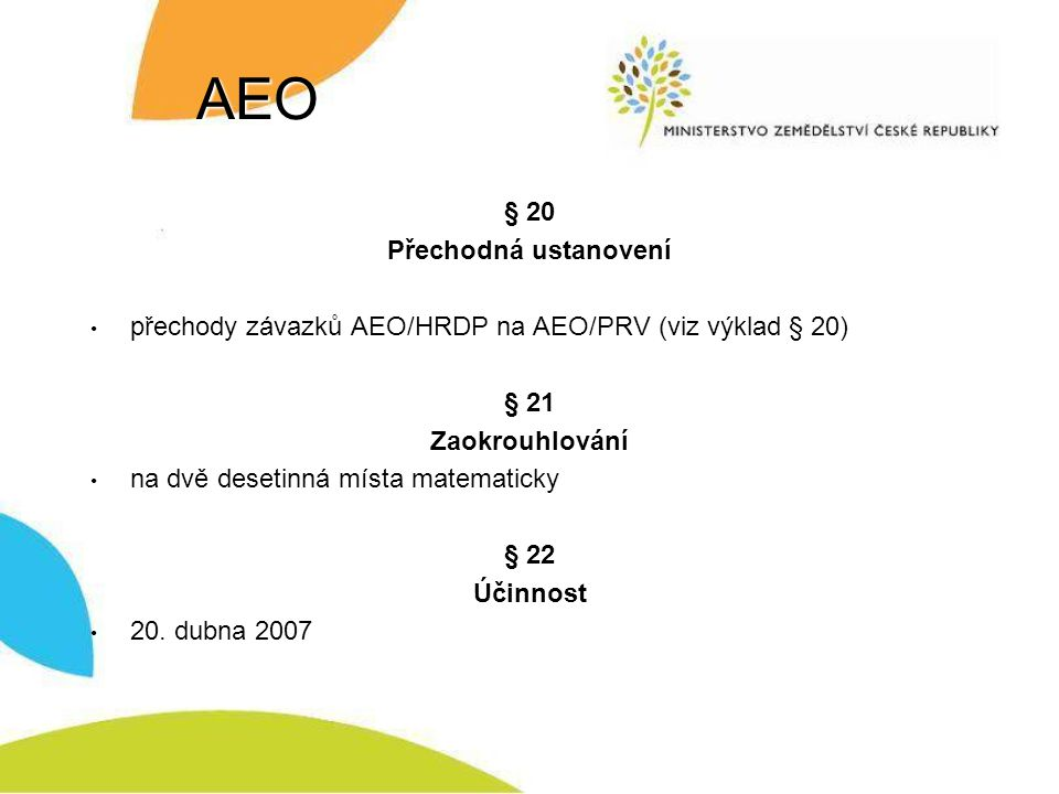 AEO § 20 Přechodná ustanovení přechody závazků AEO/HRDP na AEO/PRV (viz výklad § 20) § 21 Zaokrouhlování na dvě desetinná místa matematicky § 22 Účinn