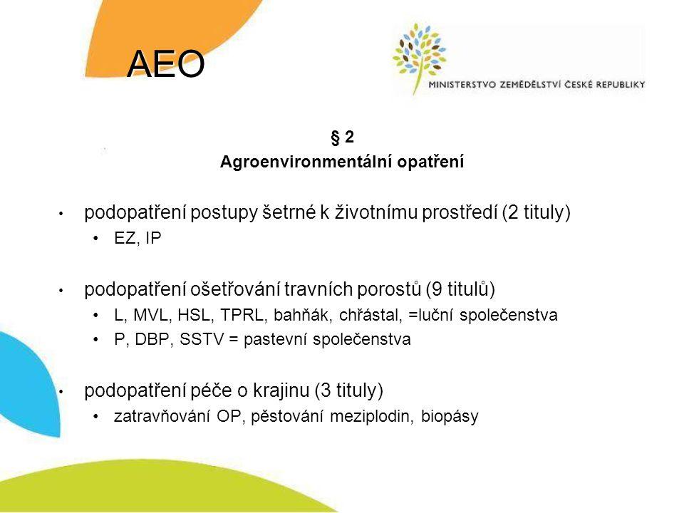AEO § 2 Agroenvironmentální opatření podopatření postupy šetrné k životnímu prostředí (2 tituly) EZ, IP podopatření ošetřování travních porostů (9 tit