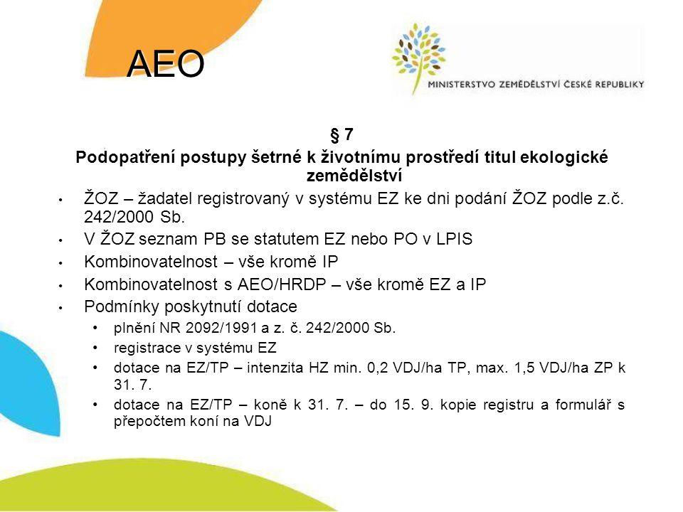 AEO § 10 Podopatření péče o krajinu titul zatravňování orné půdy ŽOZ – seznam PB a výměru v rámci PB, kterou chce zatravnit v rozlišení na PB z 50 % v ZCHÚ zatravňované regionální směsí PB z 50 % v ZCHÚ zatravňované regionální směsí a sousedící s vodním útvarem (PB do 25 m od vodního útvaru) PB zatravňované normální směsí PB zatravňované normální směsí a sousedící s vodním útvarem minimální zatravňovaná výměra – 0,1 ha minimální zatravňovaná šířka u vodního útvaru – 15 metrů součást ŽOZ – zákres PB s vyznačením zatravňované plochy