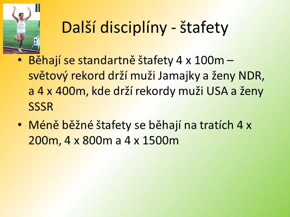 Další disciplíny - štafety Běhají se standartně štafety 4 x 100m – světový rekord drží muži Jamajky a ženy NDR, a 4 x 400m, kde drží rekordy muži USA a ženy SSSR Méně běžné štafety se běhají na tratích 4 x 200m, 4 x 800m a 4 x 1500m