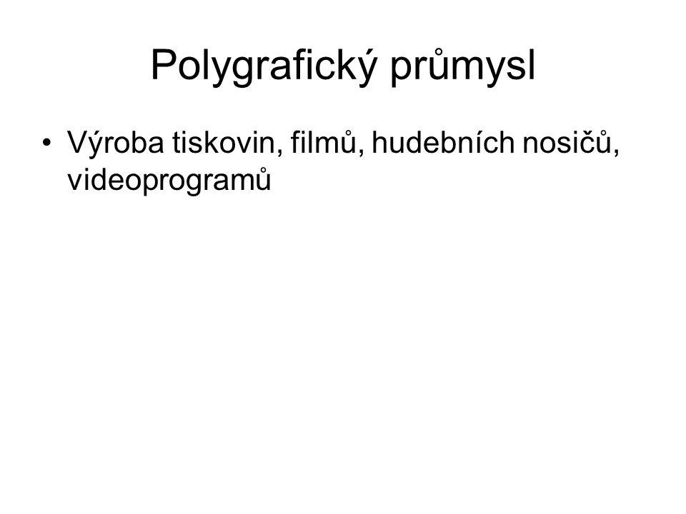 Polygrafický průmysl Výroba tiskovin, filmů, hudebních nosičů, videoprogramů