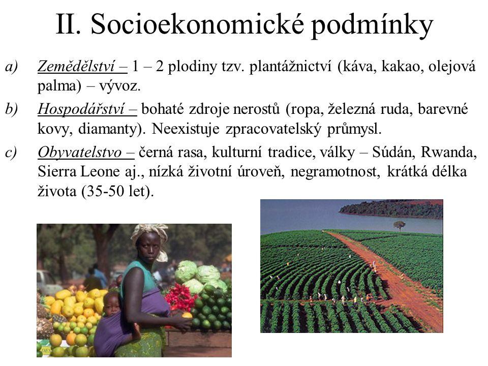 II. Socioekonomické podmínky a)Zemědělství – 1 – 2 plodiny tzv. plantážnictví (káva, kakao, olejová palma) – vývoz. b)Hospodářství – bohaté zdroje ner