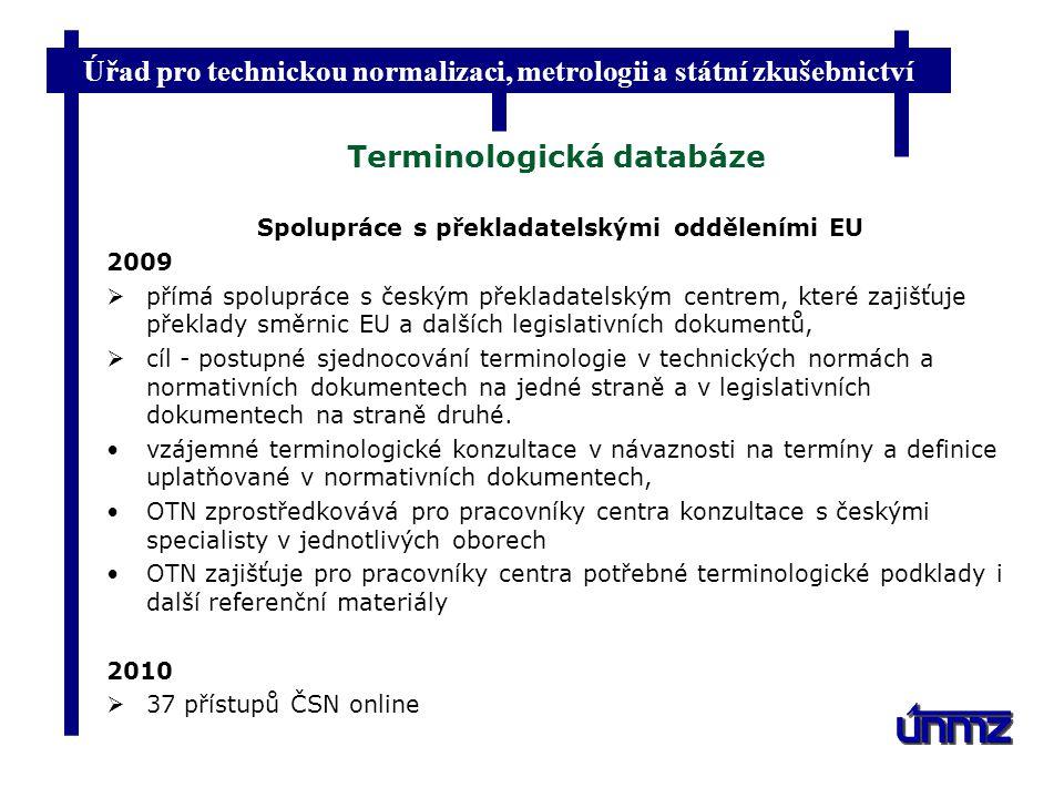 Úřad pro technickou normalizaci, metrologii a státní zkušebnictví Terminologická databáze Spolupráce s překladatelskými odděleními EU 2009  přímá spo