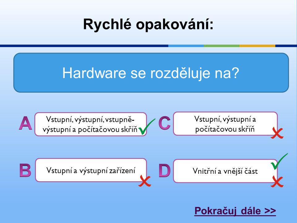 Rychlé opakování: Hardware se rozděluje na.