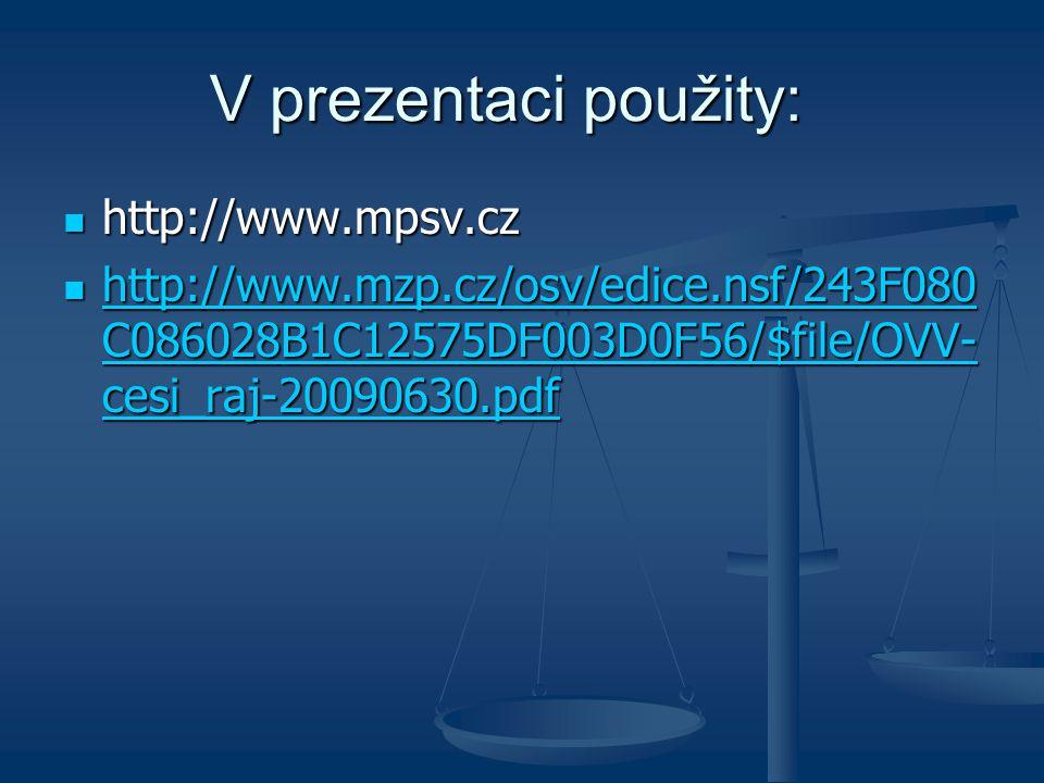 V prezentaci použity: http://www.mpsv.cz http://www.mpsv.cz http://www.mzp.cz/osv/edice.nsf/243F080 C086028B1C12575DF003D0F56/$file/OVV- cesi_raj-20090630.pdf http://www.mzp.cz/osv/edice.nsf/243F080 C086028B1C12575DF003D0F56/$file/OVV- cesi_raj-20090630.pdf http://www.mzp.cz/osv/edice.nsf/243F080 C086028B1C12575DF003D0F56/$file/OVV- cesi_raj-20090630.pdf http://www.mzp.cz/osv/edice.nsf/243F080 C086028B1C12575DF003D0F56/$file/OVV- cesi_raj-20090630.pdf