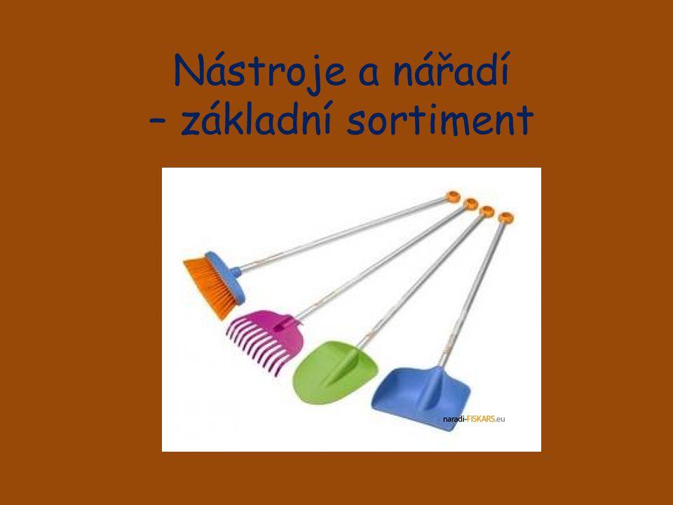 Nástroje a nářadí Při práci na zahradě používáme různé nástroje a zahradní nářadí podle druhu a typu práce.