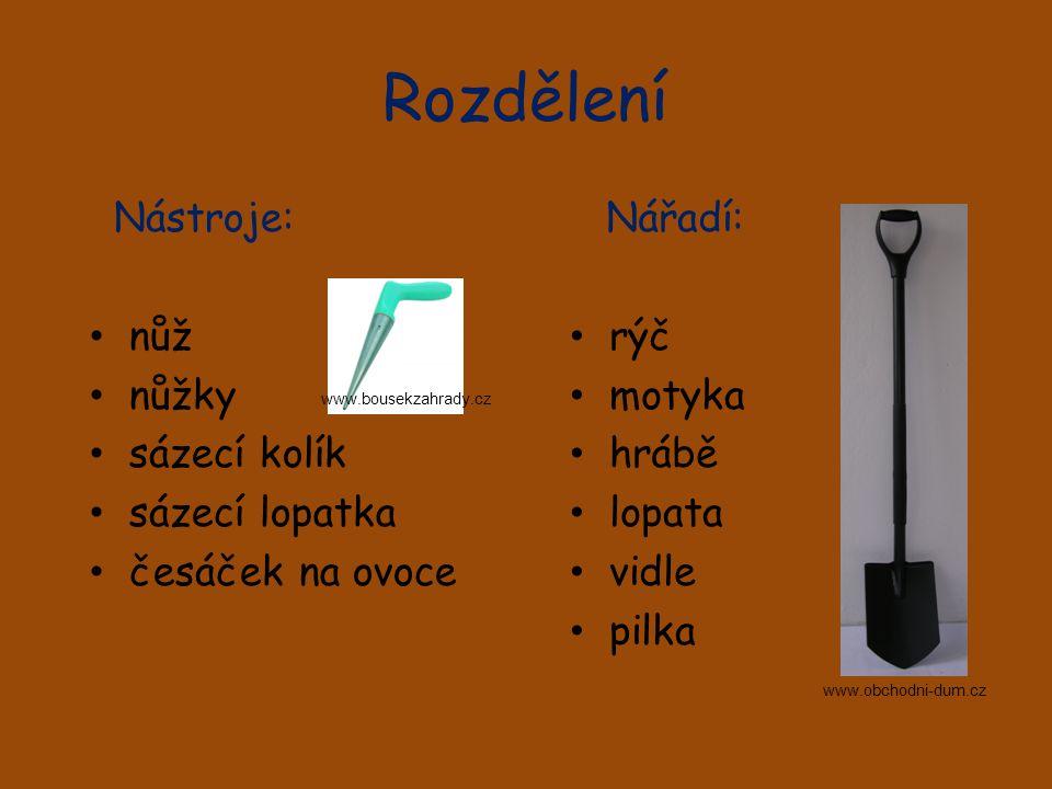 Správně rozděl: Nástroje: Nářadí: nůž nůžky sázecí kolík sázecí lopatka česáček na ovoce pilka vidle lopata hrábě rýč motyka