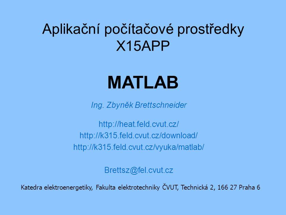 Aplikační počítačové prostředky X15APP MATLAB Katedra elektroenergetiky, Fakulta elektrotechniky ČVUT, Technická 2, 166 27 Praha 6 Ing.
