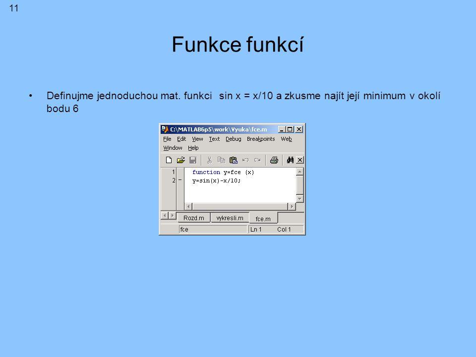 Funkce funkcí Definujme jednoduchou mat. funkci sin x = x/10 a zkusme najít její minimum v okolí bodu 6 11