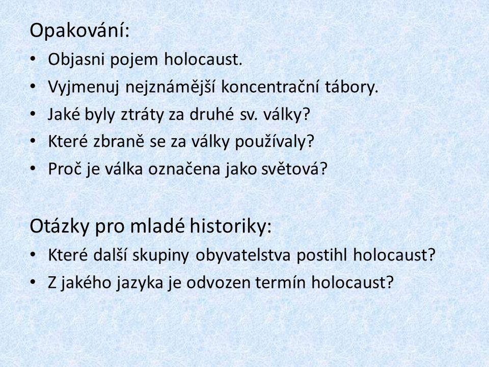 Opakování: Objasni pojem holocaust. Vyjmenuj nejznámější koncentrační tábory. Jaké byly ztráty za druhé sv. války? Které zbraně se za války používaly?