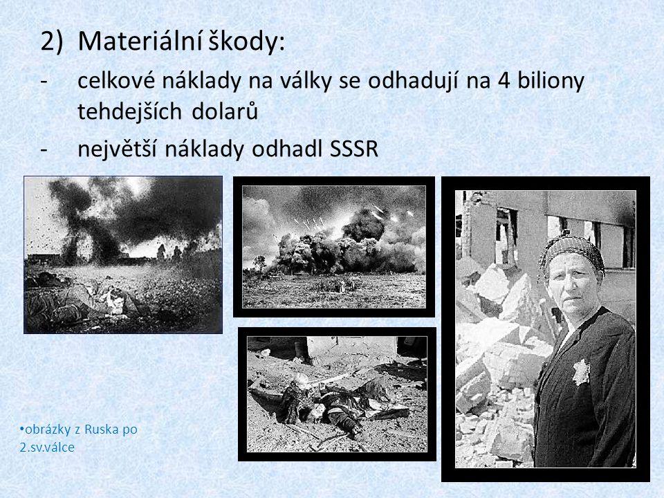 2)Materiální škody: -celkové náklady na války se odhadují na 4 biliony tehdejších dolarů -největší náklady odhadl SSSR obrázky z Ruska po 2.sv.válce