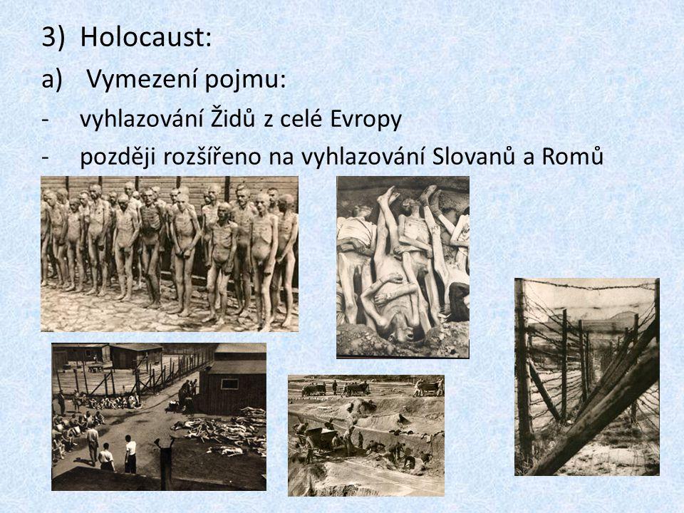 3)Holocaust: a) Vymezení pojmu: -vyhlazování Židů z celé Evropy -později rozšířeno na vyhlazování Slovanů a Romů