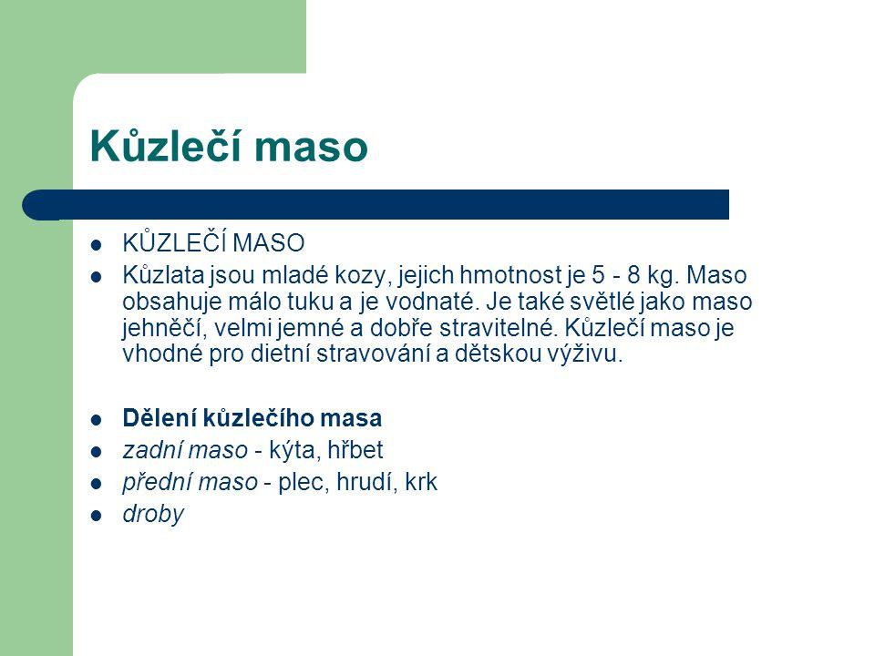Kůzlečí maso KŮZLEČÍ MASO Kůzlata jsou mladé kozy, jejich hmotnost je 5 - 8 kg. Maso obsahuje málo tuku a je vodnaté. Je také světlé jako maso jehněčí