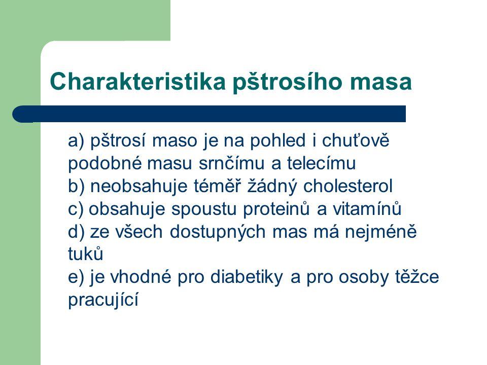 Charakteristika pštrosího masa a) pštrosí maso je na pohled i chuťově podobné masu srnčímu a telecímu b) neobsahuje téměř žádný cholesterol c) obsahuj
