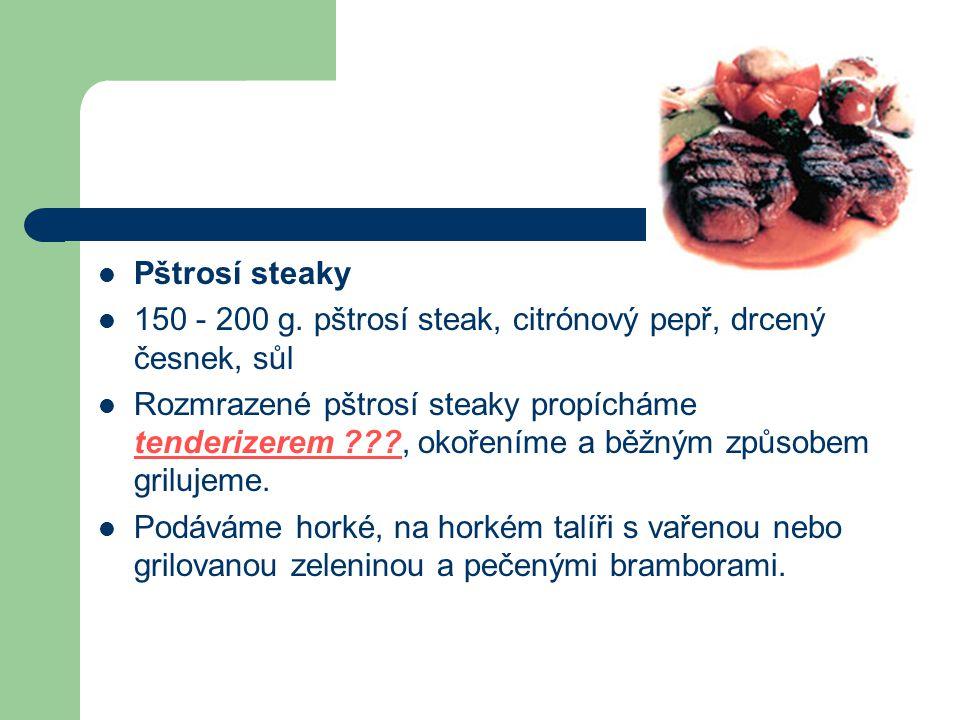 Pštrosí steaky 150 - 200 g. pštrosí steak, citrónový pepř, drcený česnek, sůl Rozmrazené pštrosí steaky propícháme tenderizerem ???, okořeníme a běžný