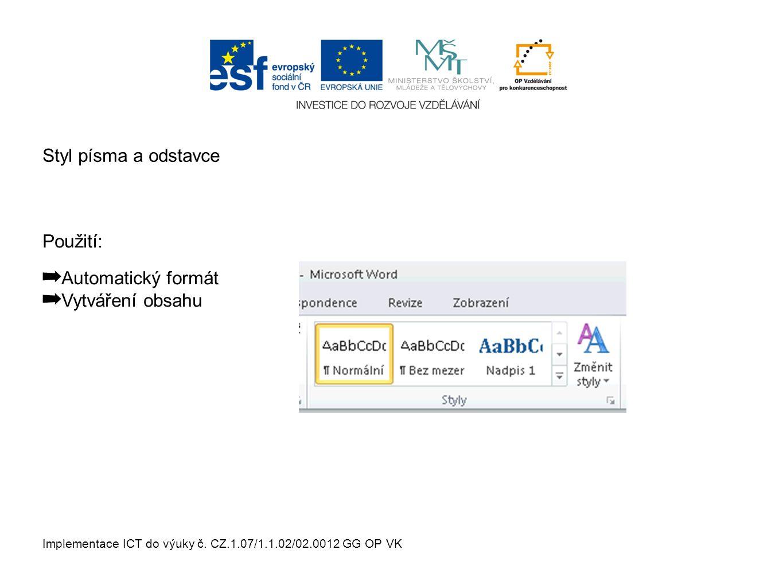Implementace ICT do výuky č. CZ.1.07/1.1.02/02.0012 GG OP VK ➡ Automatický formát ➡ Vytváření obsahu Styl písma a odstavce Použití: