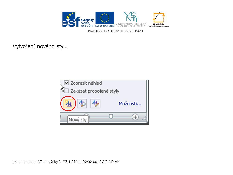 Implementace ICT do výuky č. CZ.1.07/1.1.02/02.0012 GG OP VK Vytvoření nového stylu