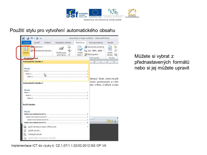 Implementace ICT do výuky č. CZ.1.07/1.1.02/02.0012 GG OP VK Použití stylu pro vytvoření automatického obsahu Můžete si vybrat z přednastavených formá
