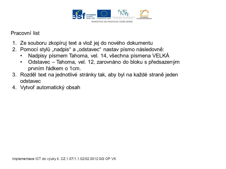 """Implementace ICT do výuky č. CZ.1.07/1.1.02/02.0012 GG OP VK Pracovní list 1.Ze souboru zkopíruj text a vlož jej do nového dokumentu 2.Pomocí stylů """"n"""