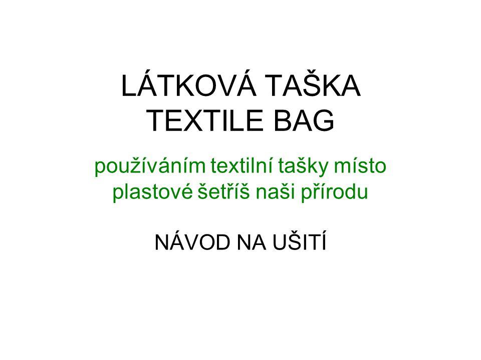 LÁTKOVÁ TAŠKA TEXTILE BAG používáním textilní tašky místo plastové šetříš naši přírodu NÁVOD NA UŠITÍ