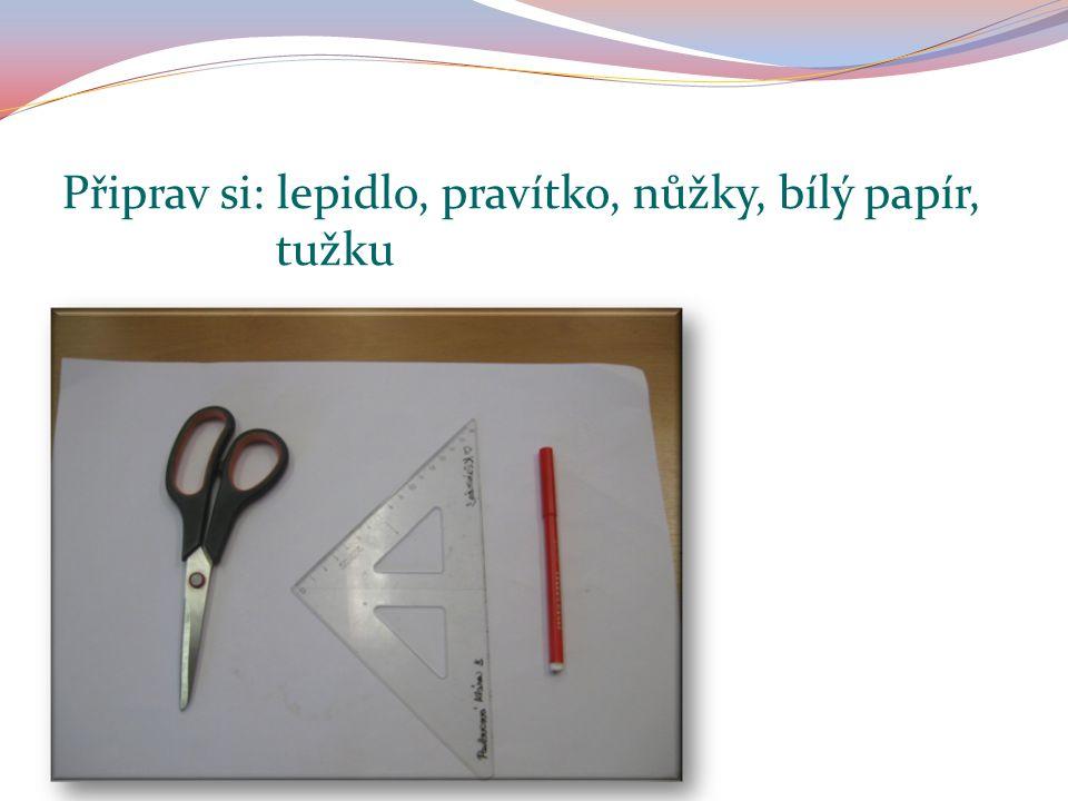 Připrav si: lepidlo, pravítko, nůžky, bílý papír, tužku