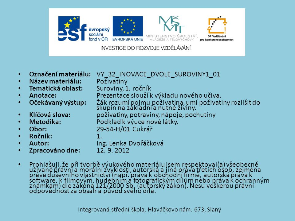 Označení materiálu: VY_32_INOVACE_DVOLE_SUROVINY1_01 Název materiálu:Poživatiny Tematická oblast:Suroviny, 1.
