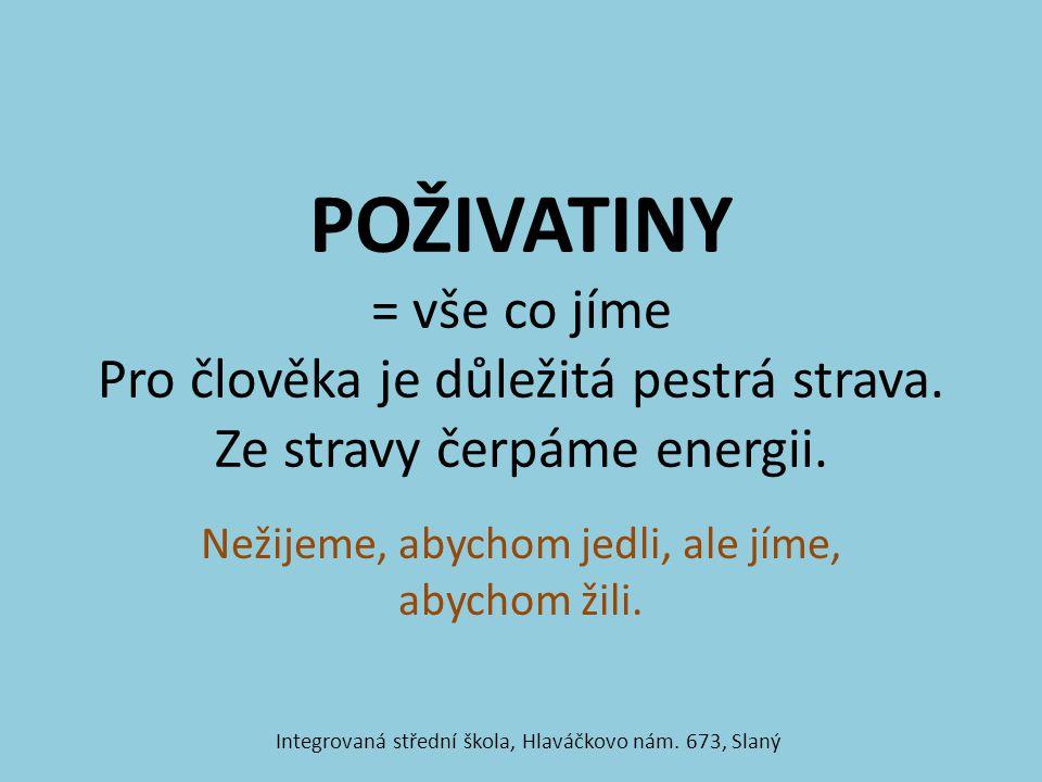 Rozdělení poživatin POTRAVINYPOCHUTINYNÁPOJE Integrovaná střední škola, Hlaváčkovo nám. 673, Slaný