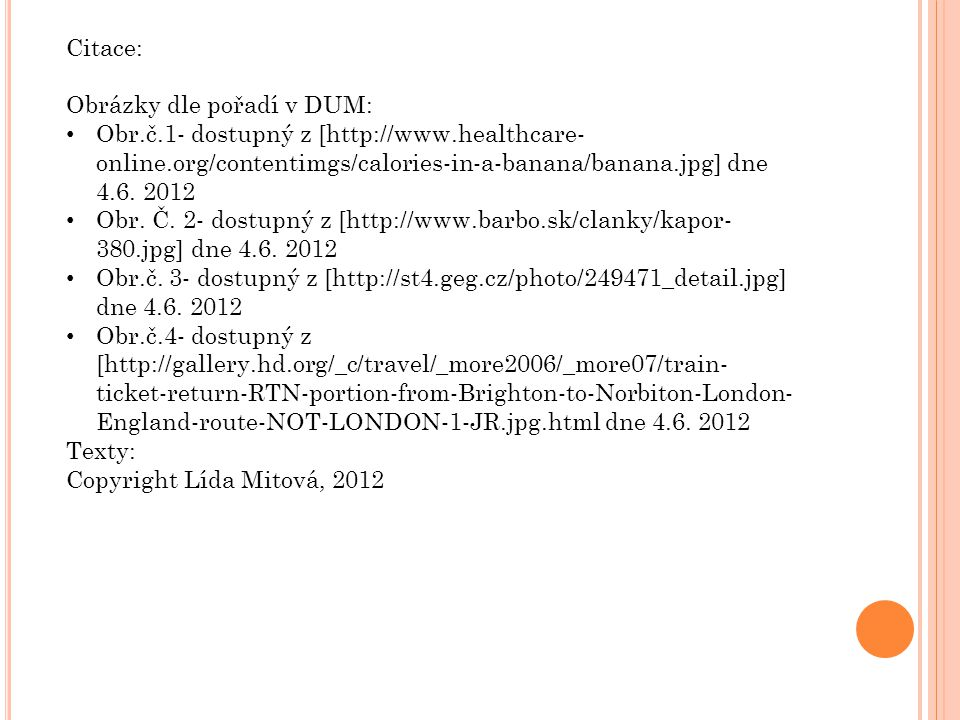 Citace: Obrázky dle pořadí v DUM: Obr.č.1- dostupný z [http://www.healthcare- online.org/contentimgs/calories-in-a-banana/banana.jpg] dne 4.6. 2012 Ob
