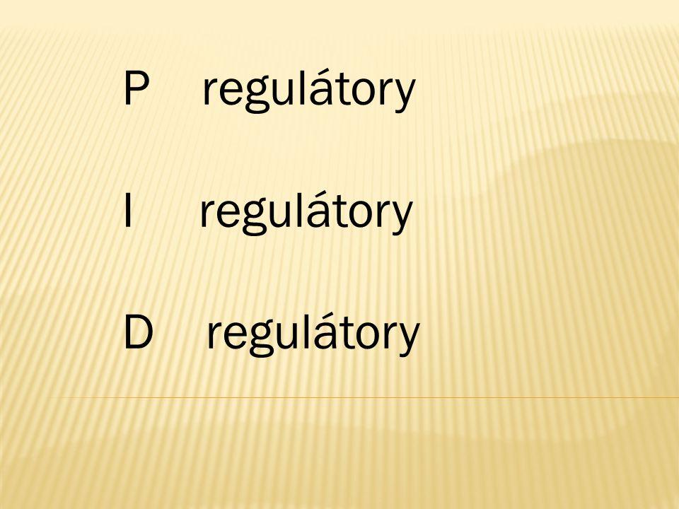 P regulátory I regulátory D regulátory