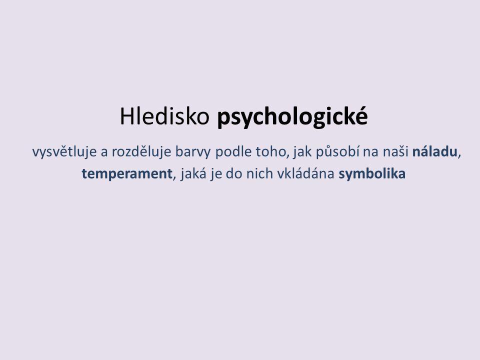 Hledisko psychologické vysvětluje a rozděluje barvy podle toho, jak působí na naši náladu, temperament, jaká je do nich vkládána symbolika